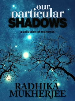 Buy Our Particular Shadows by Radhika Mukherjee